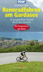 """Rennradführer """"Rennradfahren am Gardasee"""" mit 16 Rennradtouren im Trentino"""