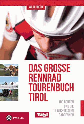 Rennradführer: 100 Routen und die wichtigsten Radrennen in Tirol / Tyrolia Verlag